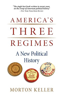 America's Three Regimes By Keller, Morton